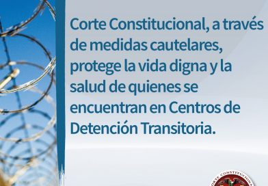 Corte Constitucional protege la vida digna y  salud en  Centros de Detención Transitoria